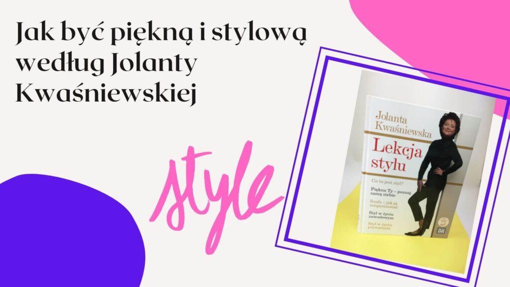 piękna i stylowa według Jolanty Kwaśniewskiej