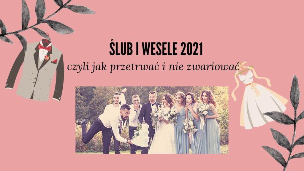 Ślub i wesele 2021 czyli jak przetrwać i nie zwariować